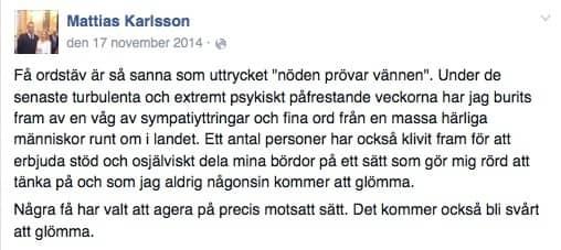 """Mattias Karlssons Facebookinlägg från 17 november. Där hyllar han de som stöttat honom, men skriver även: """"Några få har valt att agera på precis motsatt sätt. Det kommer också bli svårt att glömma."""""""