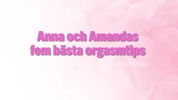 Anna och Amandas 5 bästa orgasmtips