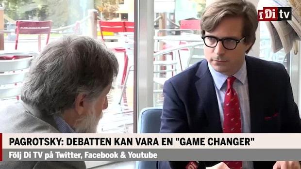 """Pagrotsky: Debatten kan vara en """"game changer"""""""