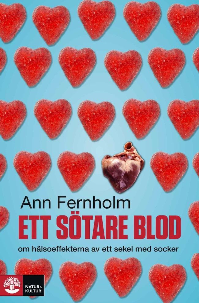 """""""Ett sötare blod - om hälsoeffekterna av ett sekel med socker"""" av Ann Fernholm (Natur & Kultur)."""